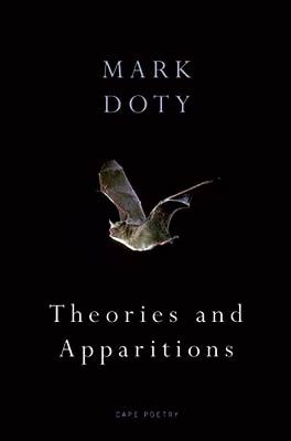 Theories and Apparitions by Mark Doty