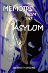 Memoirs From the Asylum by Kenneth Weene
