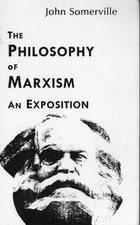 The Philosophy of Marxism: An Exposition (Studies in Marxism, Vol 9)