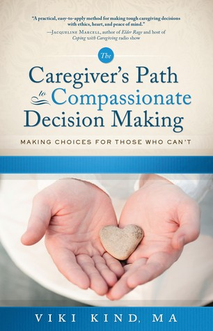 The Caregiver's Path to Compassionate Decision Making: Making Choices for Those Who Can't