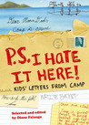 P.S. I Hate It Here: Kids' Letters from Camp