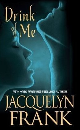 Drink of Me by Jacquelyn Frank