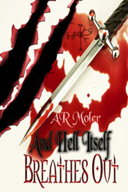 And Hell Itself Breathes Out by A.R. Moler