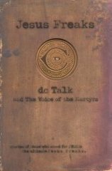 Jesus Freaks: DC Talk and The Voice of the Martyrs