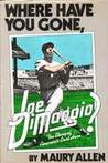 Where Have You Gone, Joe Dimaggio?: The Story of America's Last Hero