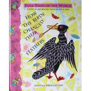 How The Birds Changed Their Feathers by Joanna Troughton