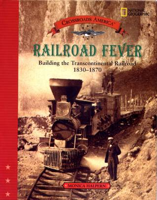 Railroad Fever Building the Transcontinental Railroad 1830-1870