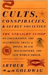 Cults, Conspiracies, and Secret Societies: The Straight Scoop on Freemasons, the Illuminati, Skull & Bones, Black Helicopters, the New World Order, and Many, Many More
