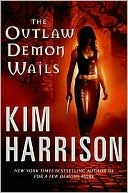 The Outlaw Demon Wails by Kim Harrison