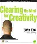 Clearing the Mind for Creativity by John J. Kao