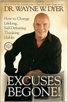 Excuses Begone! How to Change Lifelong, Self-Defeating Thinking Habits