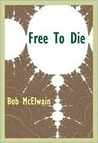 Free to Die by Bob McElwain