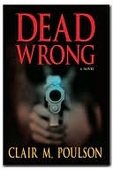 Dead Wrong by Clair M. Poulson