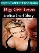 Big Girl Love - Erotica Romance Short Story by Marion Francis