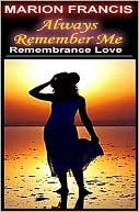 Always Remember Me - Endless Love by Marion Francis