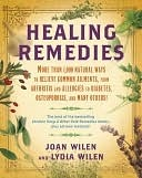 Healing Remedies: More Than 1,000 Natural Ways to Relieve the Symptoms of Common Ailments, from Arthritis and Allergies to Diabetes, Osteoporosis, and Many Others!