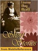 Short Stories by Louisa May Alcott by Louisa May Alcott