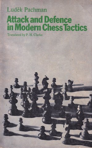 Attack And Defence In Modern Chess Tactics by Luděk Pachman
