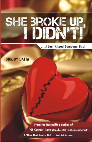 She Broke Up, I Didn't! .... I just kissed someone else! by Durjoy Datta