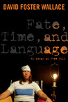 Fate, Time, and Language by David Foster Wallace