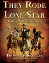 They Rode for the Lone Star, Volume 1: The Saga of the Texas Rangers: The Birth of Texas - The Civil War
