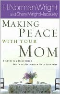 Making Peace with Your Mom by H. Norman Wright
