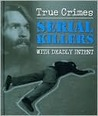 Serial Killers With Deadly Intent (True Crimes)