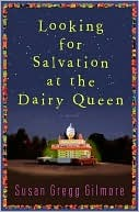 Looking for Salvation at the Dairy Queen Looking for Salvatio... by Susan Gregg Gilmore