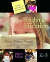 Teaching With Intention: Defining Beliefs, Aligning Practice, Taking Action, K-5