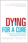Dying for a Cure: A Memoir of Antidepressants, Misdiagnosis and Madness