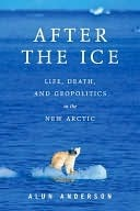 After the Ice: Life, Death, and Geopolitics in the New Arctic