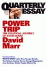 Power Trip: The Political Journey of Kevin Rudd (Quarterly Essay #38)