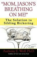 Mom, Jason's Breathing on Me!: The Solution to Sibling Bickering