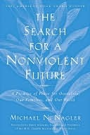 The Search for a Nonviolent Future by Michael Nagler
