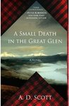 A Small Death in the Great Glen by A.D. Scott