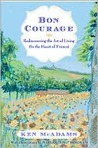 Bon Courage: Rediscovering the Art of Living in the Heart of France