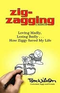 Zig-Zagging: Loving Madly, Losing Badly - How Ziggy Saved My Life