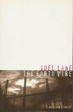 The Earth Wire and Other Stories by Joel Lane