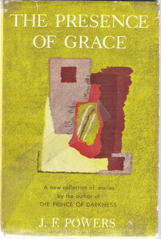 The Presence of Grace by J.F. Powers