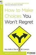 How to Make Choices You Won't Regret How to Make Choices You Won't Regret