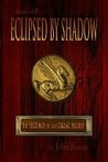 Eclipsed by Shadow The Legend of the Great Horse ~ Book I of III