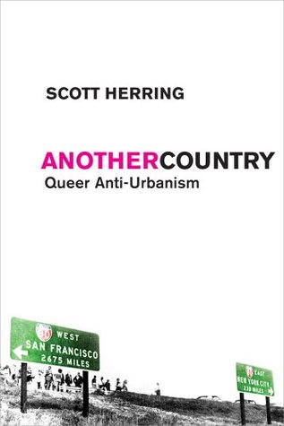Download for free Another Country: Queer Anti-Urbanism by Scott Herring PDF