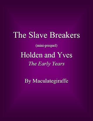 Holden and Yves – The Early Years (The Slave Breakers, mini-prequel)
