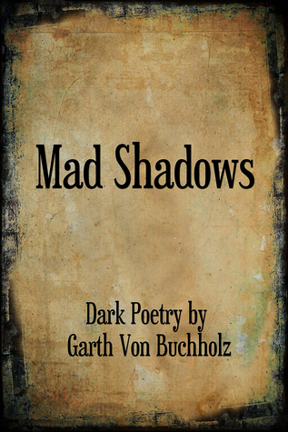 Mad Shadows by Garth von Buchholz