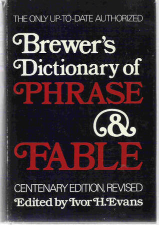 Brewers Dictionary of Phrase and Fable by Ivor H. Evans
