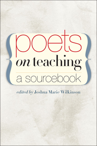 Poets on Teaching by Joshua Marie Wilkinson