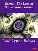 Rienzi, the Last of the Roman Tribune by Edward Bulwer-Lytton