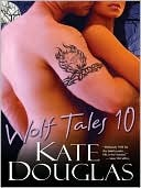 Find Wolf Tales 10 (Wolf Tales #10) by Kate Douglas RTF