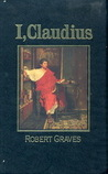 I, Claudius: From the Autobiography of Tiberius Claudius, Emperor of the Romans, Born BC 10, Murdered and Deified Ad 54