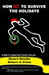 How NOT to Survive the Holidays (SinC Desert Sleuths, #1)